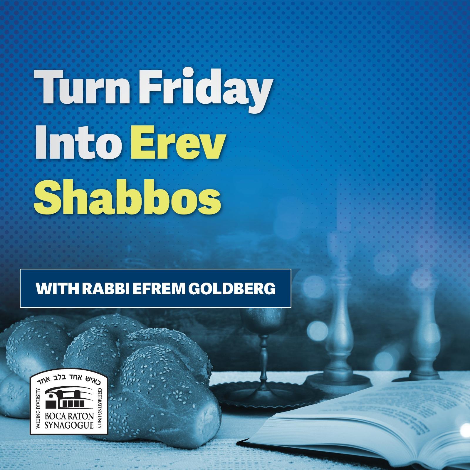 Turn Friday into Erev Shabbos (Part 64):  Shabbos Comforts and Shabbos Elevates